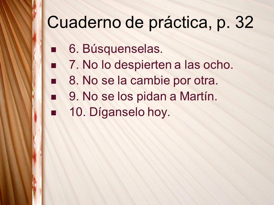 Cuaderno de práctica, p. 32 6. Búsquenselas.