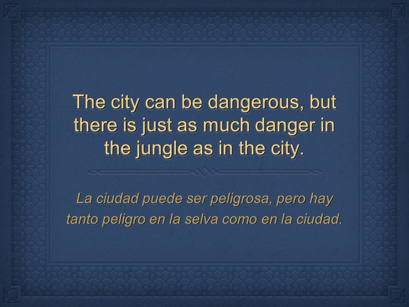 The city can be dangerous, but there is just as much danger in the jungle as in the city.