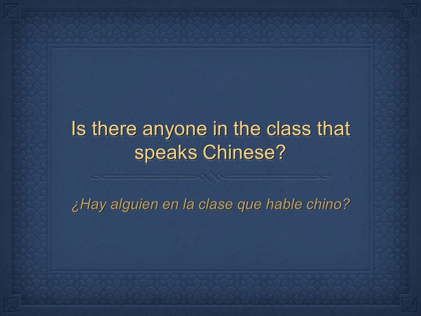 Is there anyone in the class that speaks Chinese