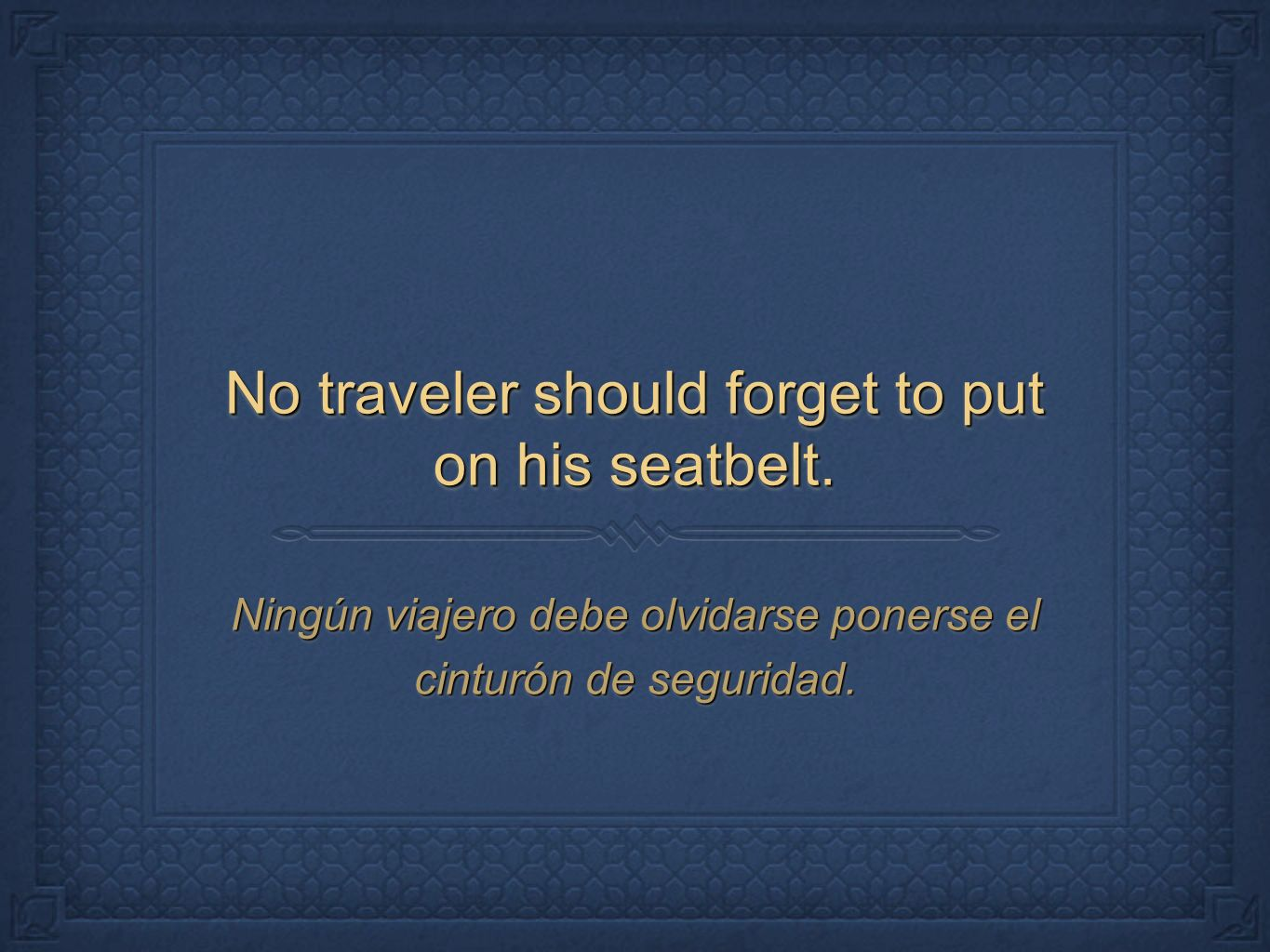 No traveler should forget to put on his seatbelt.