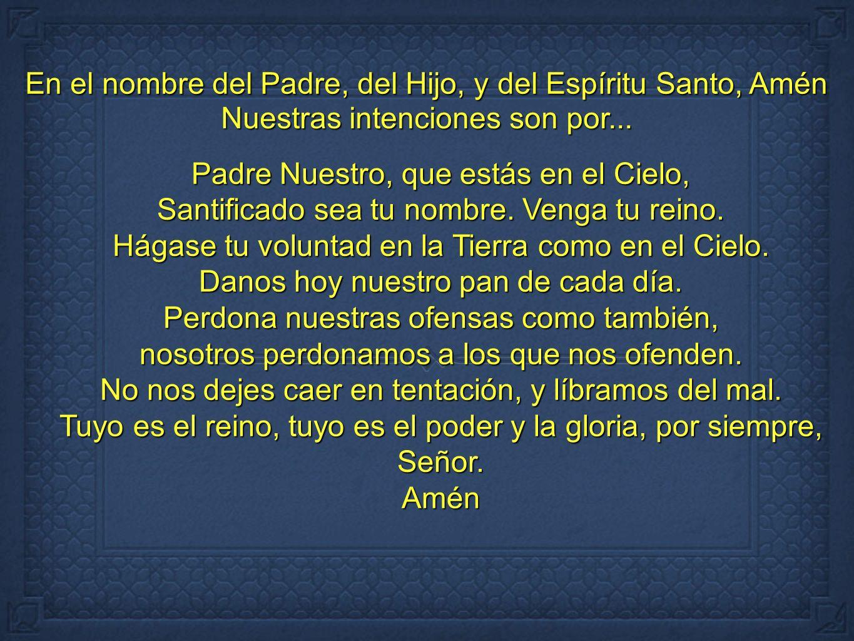 En el nombre del Padre, del Hijo, y del Espíritu Santo, Amén
