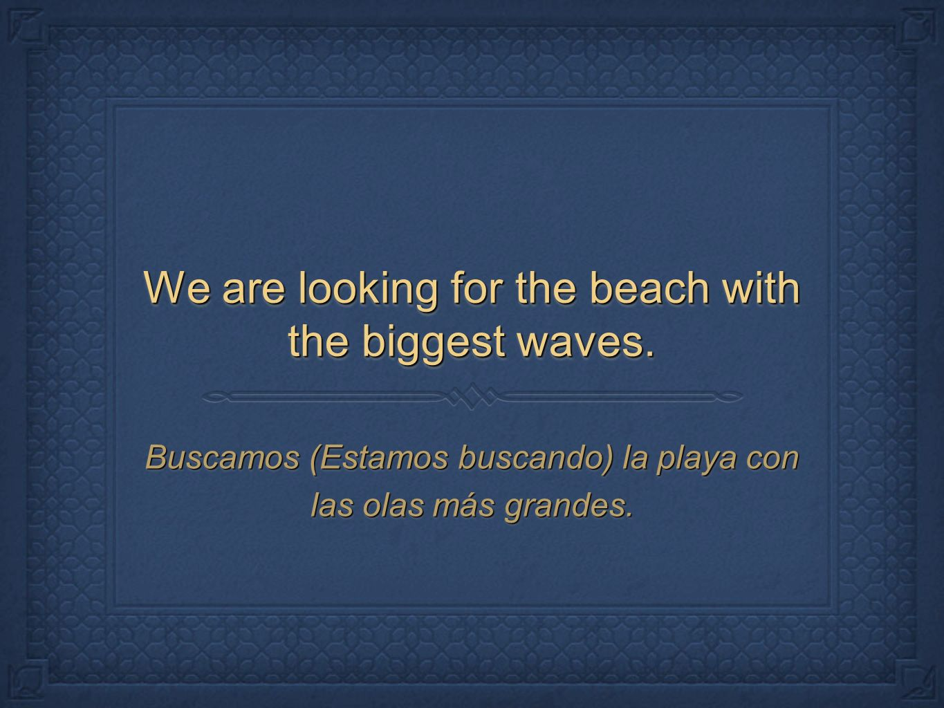 We are looking for the beach with the biggest waves.