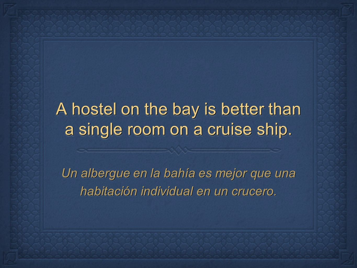 A hostel on the bay is better than a single room on a cruise ship.
