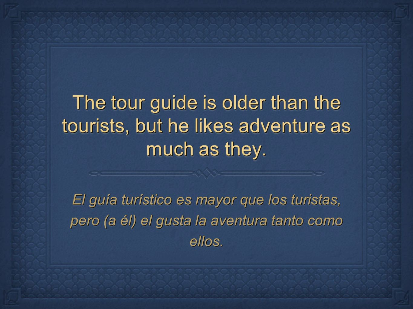 The tour guide is older than the tourists, but he likes adventure as much as they.