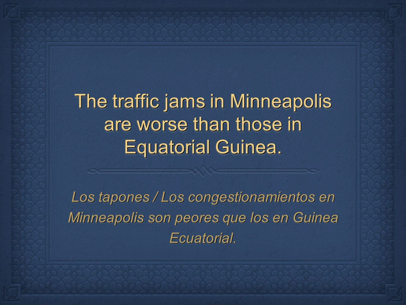 The traffic jams in Minneapolis are worse than those in Equatorial Guinea.