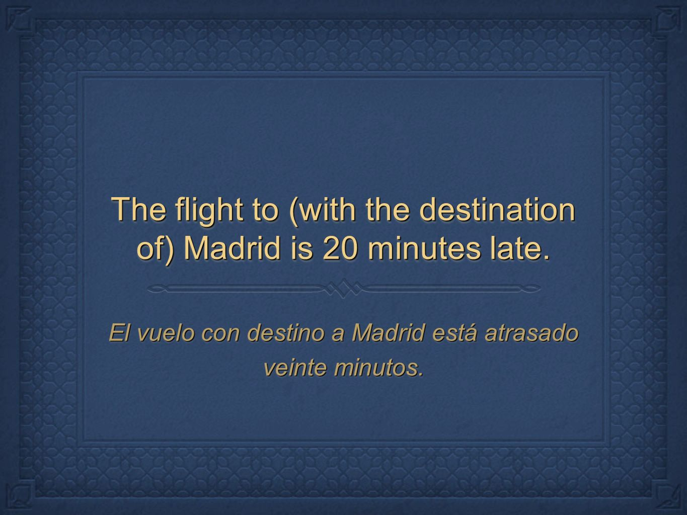 The flight to (with the destination of) Madrid is 20 minutes late.