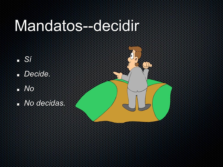 Mandatos--decidir Sí Decide. No No decidas.