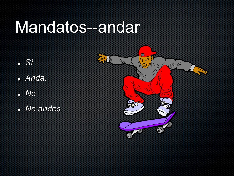 Mandatos--andar Sí Anda. No No andes.
