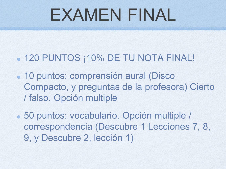 EXAMEN FINAL 120 PUNTOS ¡10% DE TU NOTA FINAL!