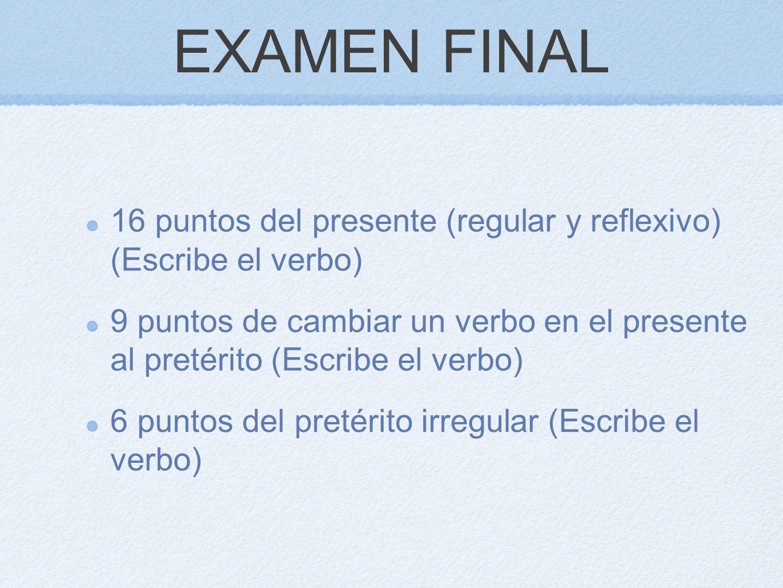 EXAMEN FINAL16 puntos del presente (regular y reflexivo) (Escribe el verbo)