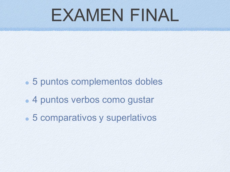 EXAMEN FINAL 5 puntos complementos dobles 4 puntos verbos como gustar