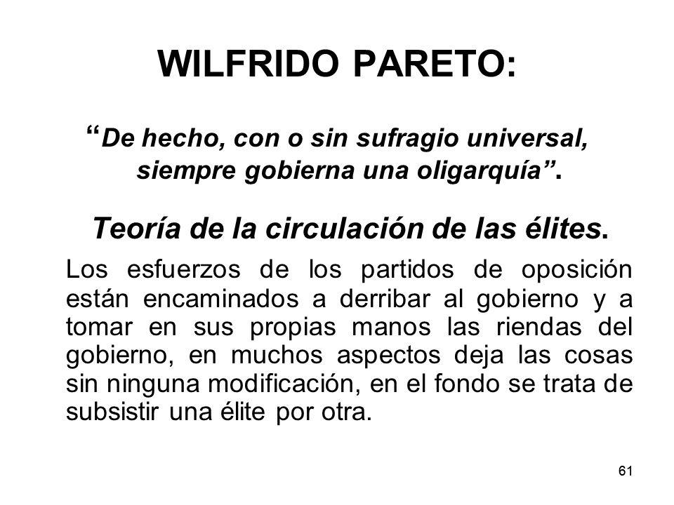 WILFRIDO PARETO: De hecho, con o sin sufragio universal, siempre gobierna una oligarquía . Teoría de la circulación de las élites.