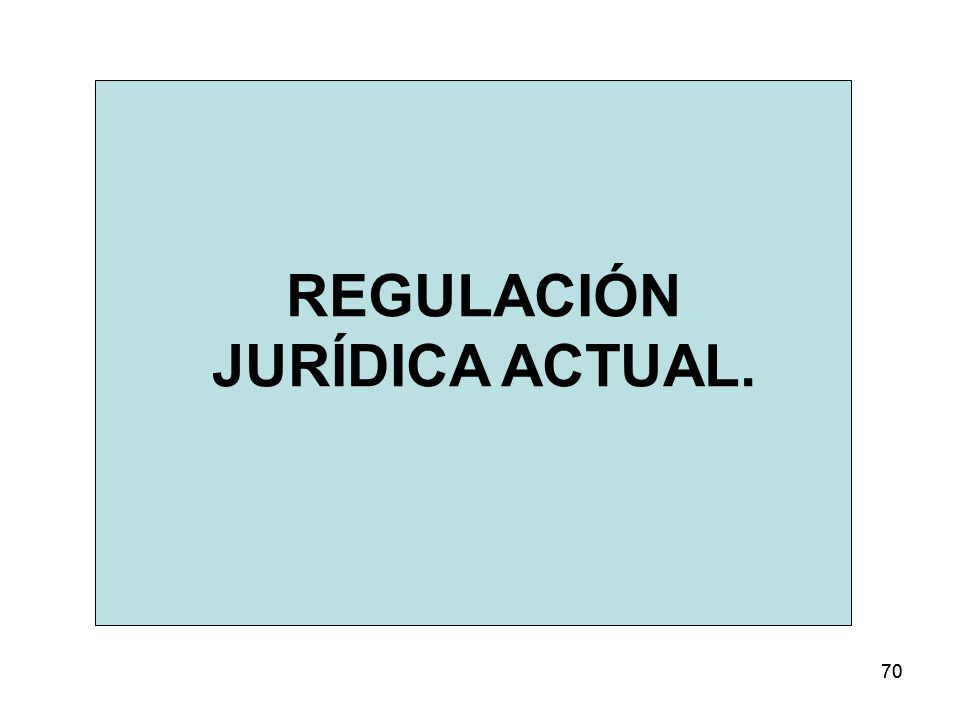 REGULACIÓN JURÍDICA ACTUAL.