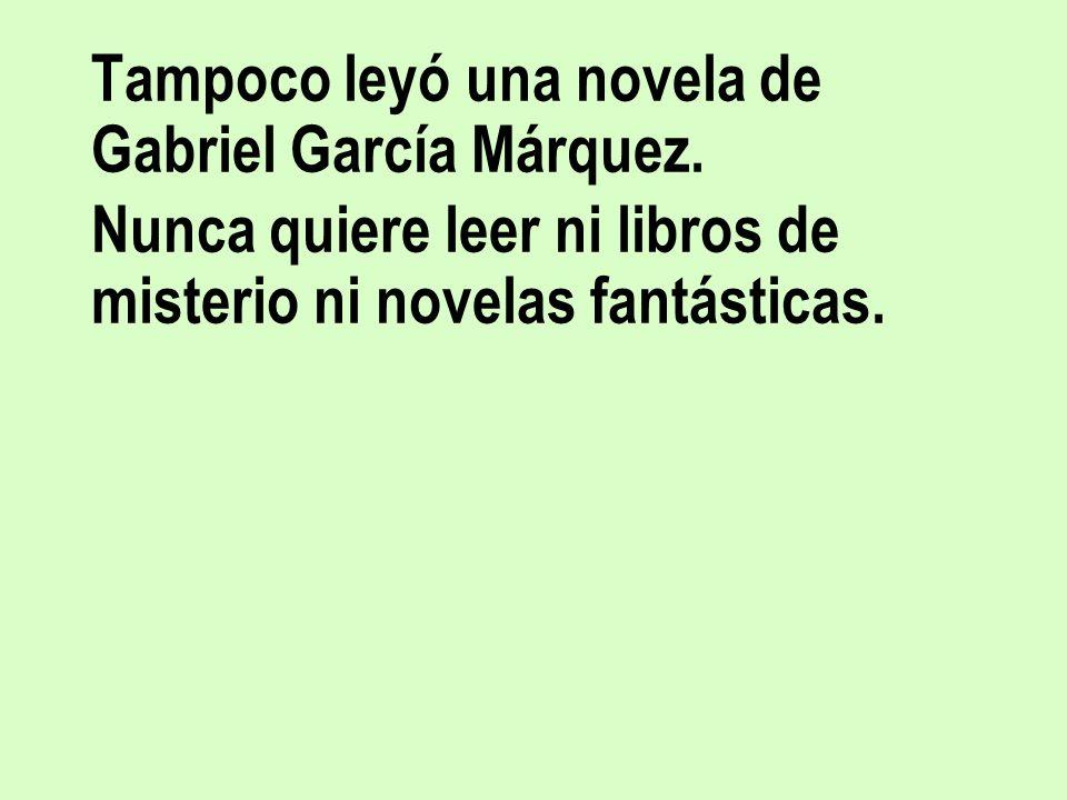 Tampoco leyó una novela de Gabriel García Márquez.