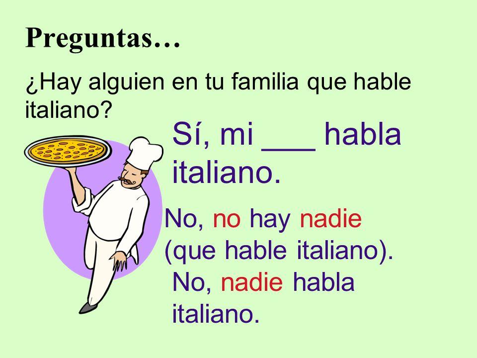 Sí, mi ___ habla italiano.