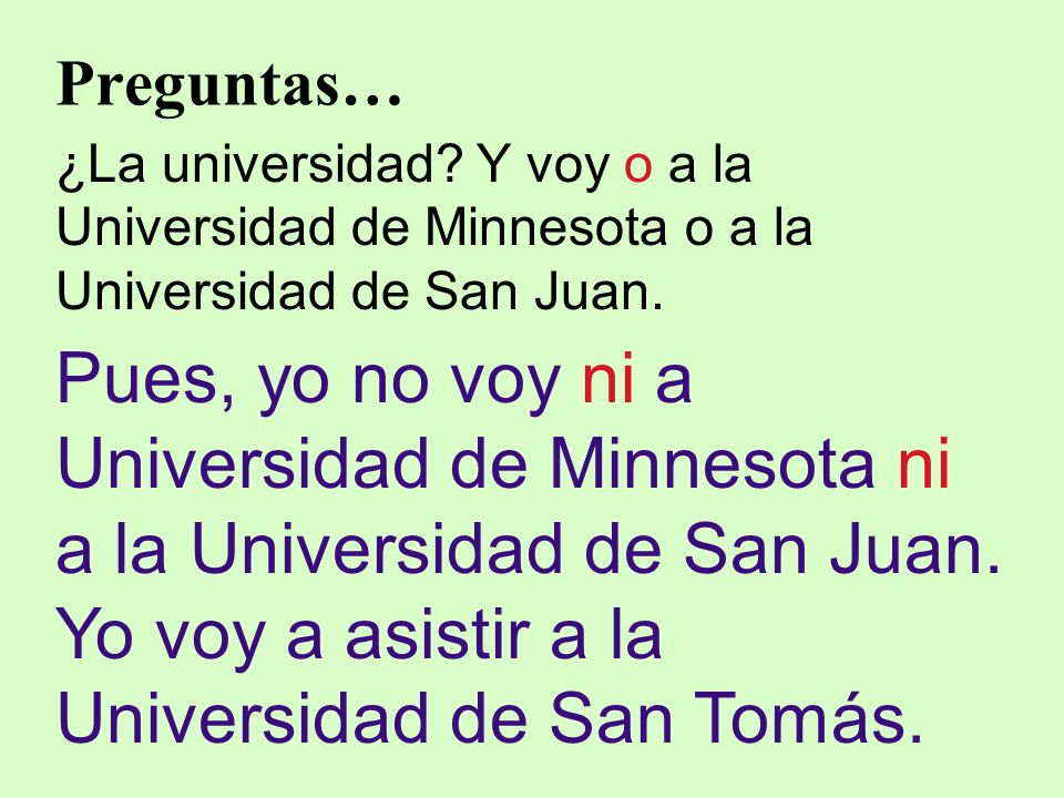 Preguntas… ¿La universidad Y voy o a la Universidad de Minnesota o a la Universidad de San Juan.