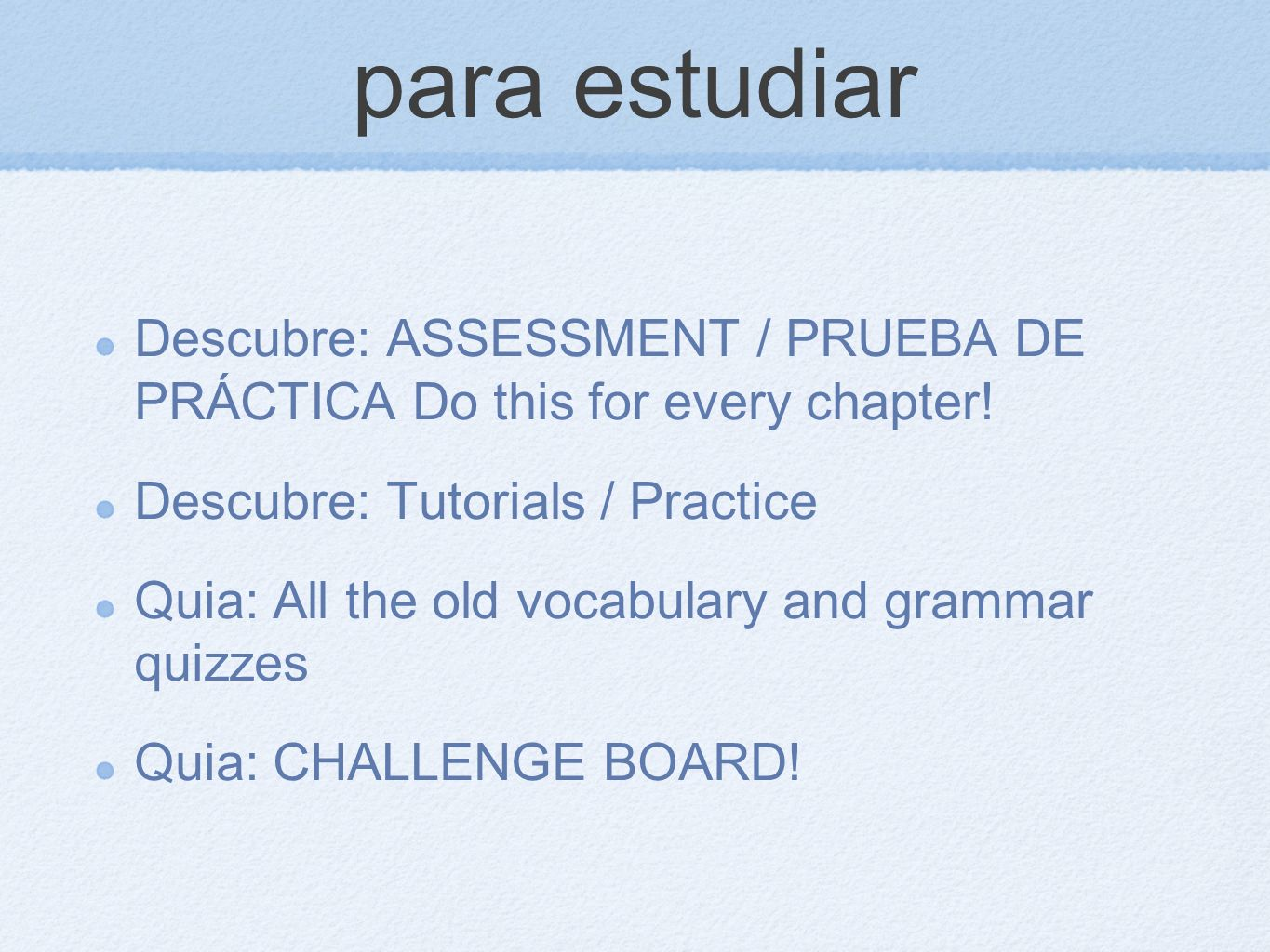 para estudiar Descubre: ASSESSMENT / PRUEBA DE PRÁCTICA Do this for every chapter! Descubre: Tutorials / Practice.