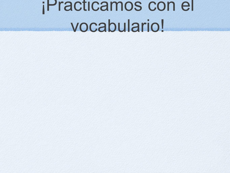 ¡Practicamos con el vocabulario!
