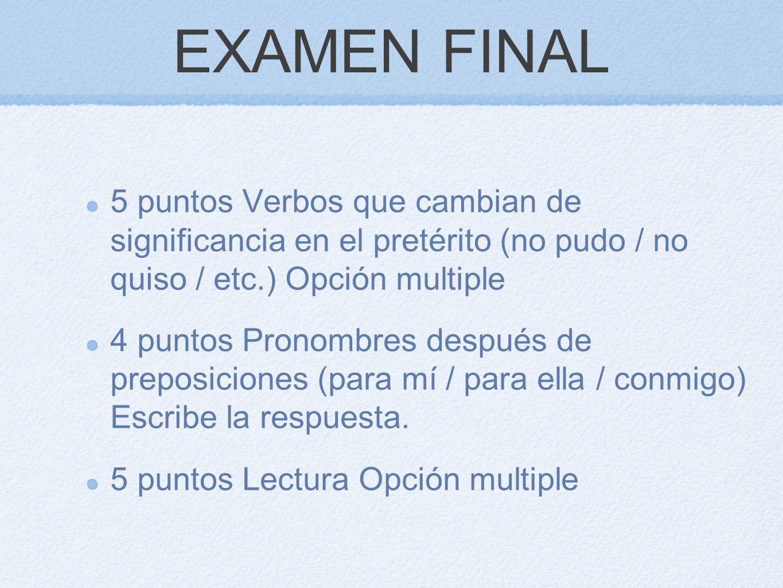 EXAMEN FINAL 5 puntos Verbos que cambian de significancia en el pretérito (no pudo / no quiso / etc.) Opción multiple.
