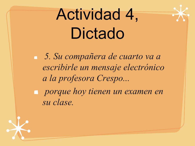 Actividad 4, Dictado porque hoy tienen un examen en su clase.