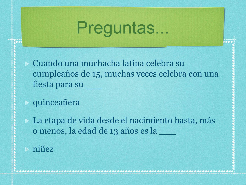 Preguntas...Cuando una muchacha latina celebra su cumpleaños de 15, muchas veces celebra con una fiesta para su ___.