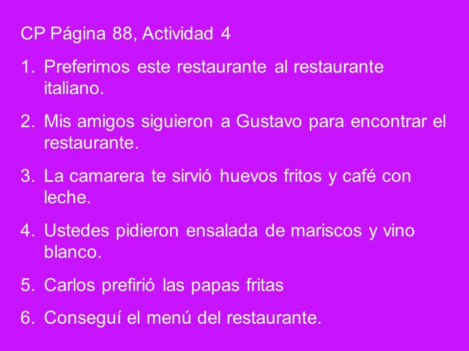 CP Página 88, Actividad 4Preferimos este restaurante al restaurante italiano. Mis amigos siguieron a Gustavo para encontrar el restaurante.