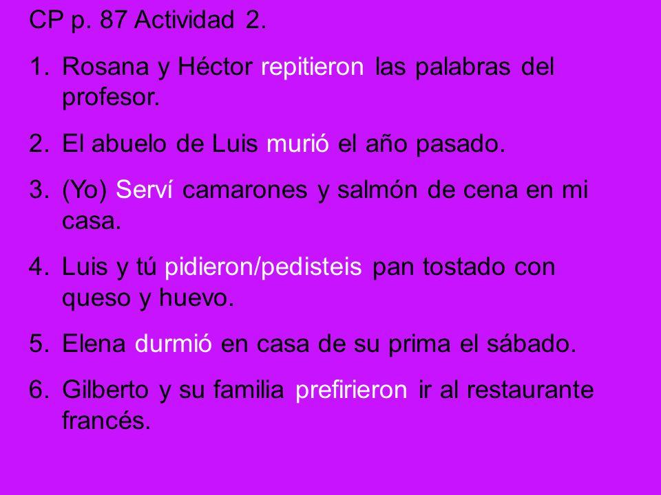 CP p. 87 Actividad 2. Rosana y Héctor repitieron las palabras del profesor. El abuelo de Luis murió el año pasado.