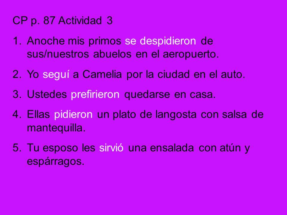 CP p. 87 Actividad 3 Anoche mis primos se despidieron de sus/nuestros abuelos en el aeropuerto. Yo seguí a Camelia por la ciudad en el auto.