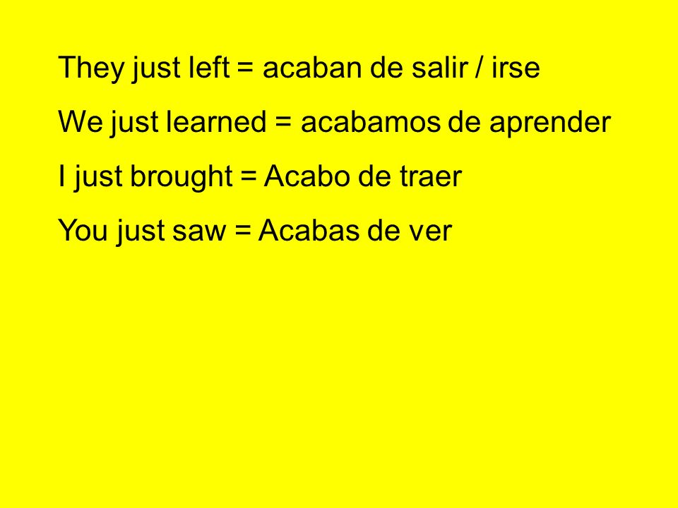 They just left = acaban de salir / irse