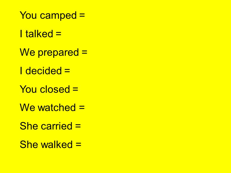 You camped = I talked = We prepared = I decided = You closed = We watched = She carried = She walked =