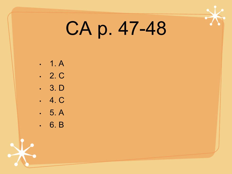 CA p. 47-48 1. A 2. C 3. D 4. C 5. A 6. B