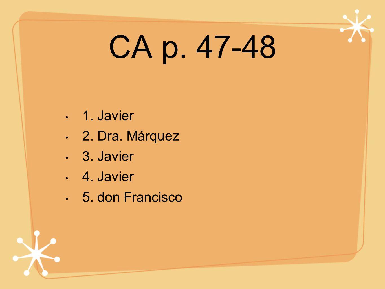 CA p. 47-48 1. Javier 2. Dra. Márquez 3. Javier 4. Javier