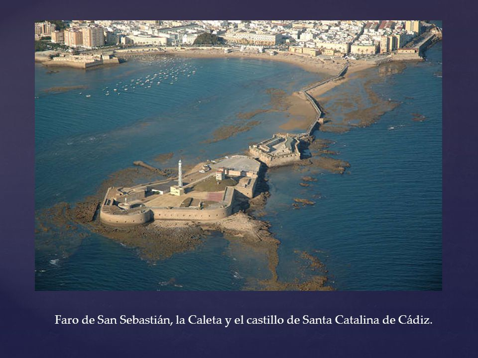 Faro de San Sebastián, la Caleta y el castillo de Santa Catalina de Cádiz.