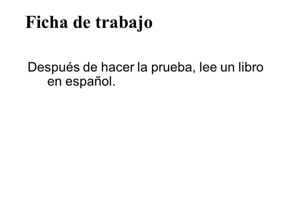 Ficha de trabajo Después de hacer la prueba, lee un libro en español.