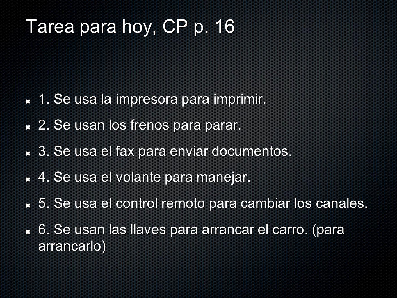 Tarea para hoy, CP p. 16 1. Se usa la impresora para imprimir.