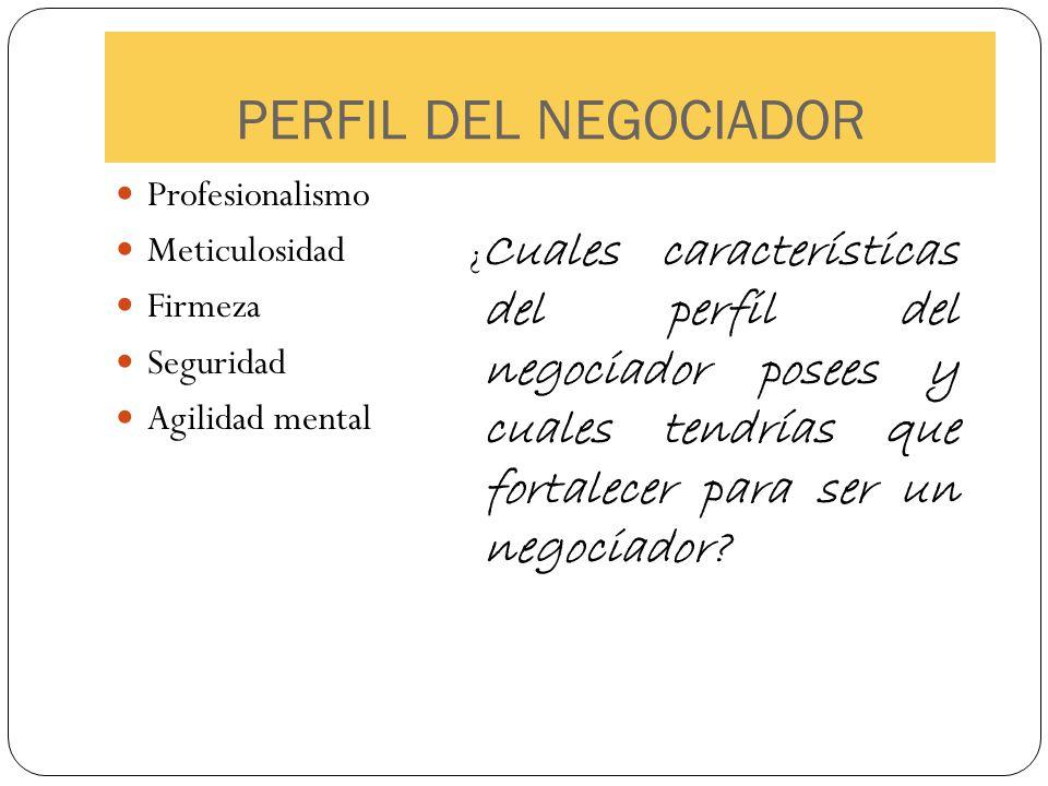 PERFIL DEL NEGOCIADOR Profesionalismo Meticulosidad Firmeza
