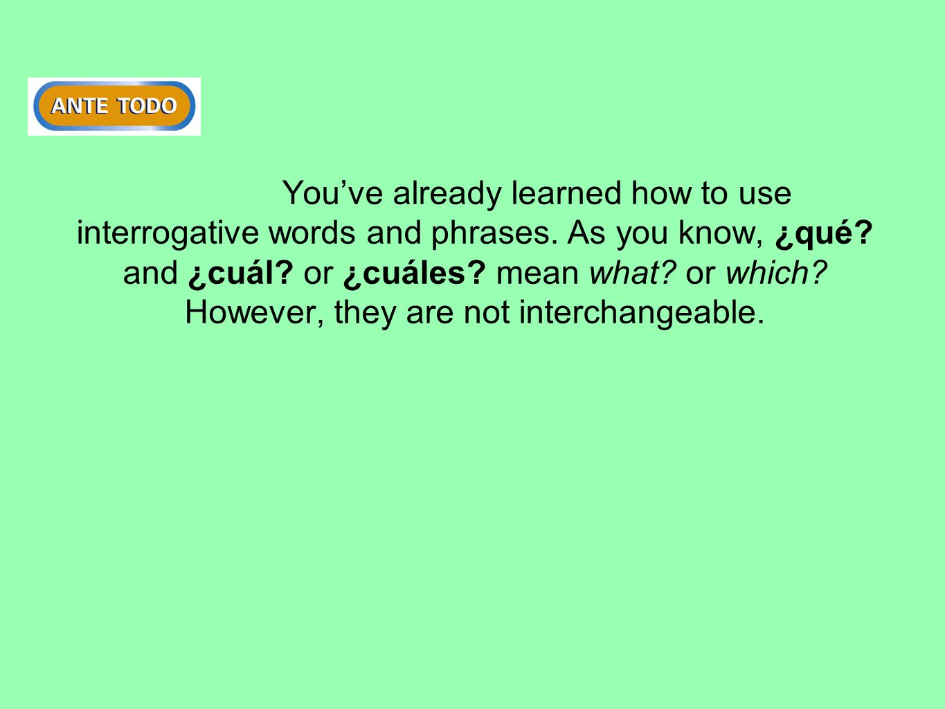 You've already learned how to use interrogative words and phrases
