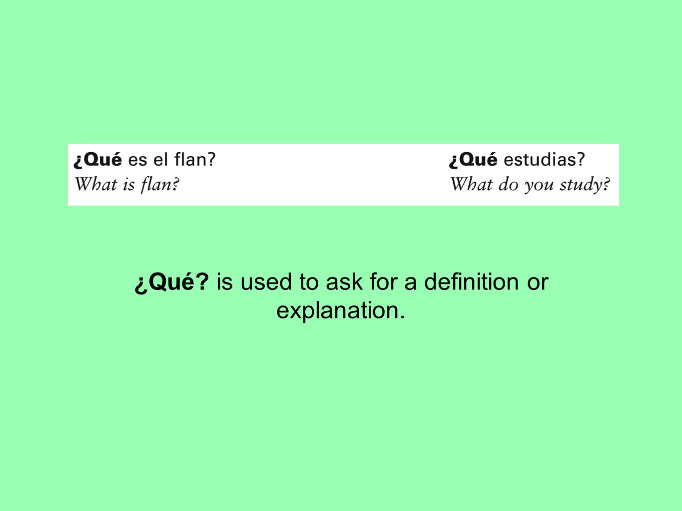 ¿Qué is used to ask for a definition or explanation.