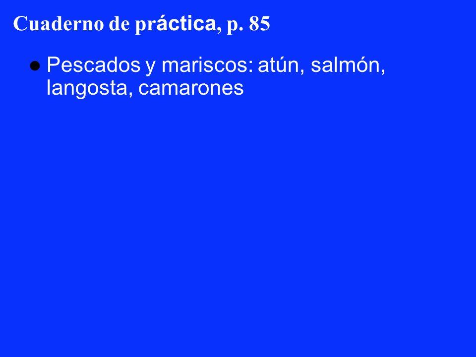 Cuaderno de práctica, p. 85 Pescados y mariscos: atún, salmón, langosta, camarones