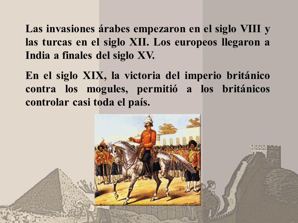 Las invasiones árabes empezaron en el siglo VIII y las turcas en el siglo XII. Los europeos llegaron a India a finales del siglo XV.