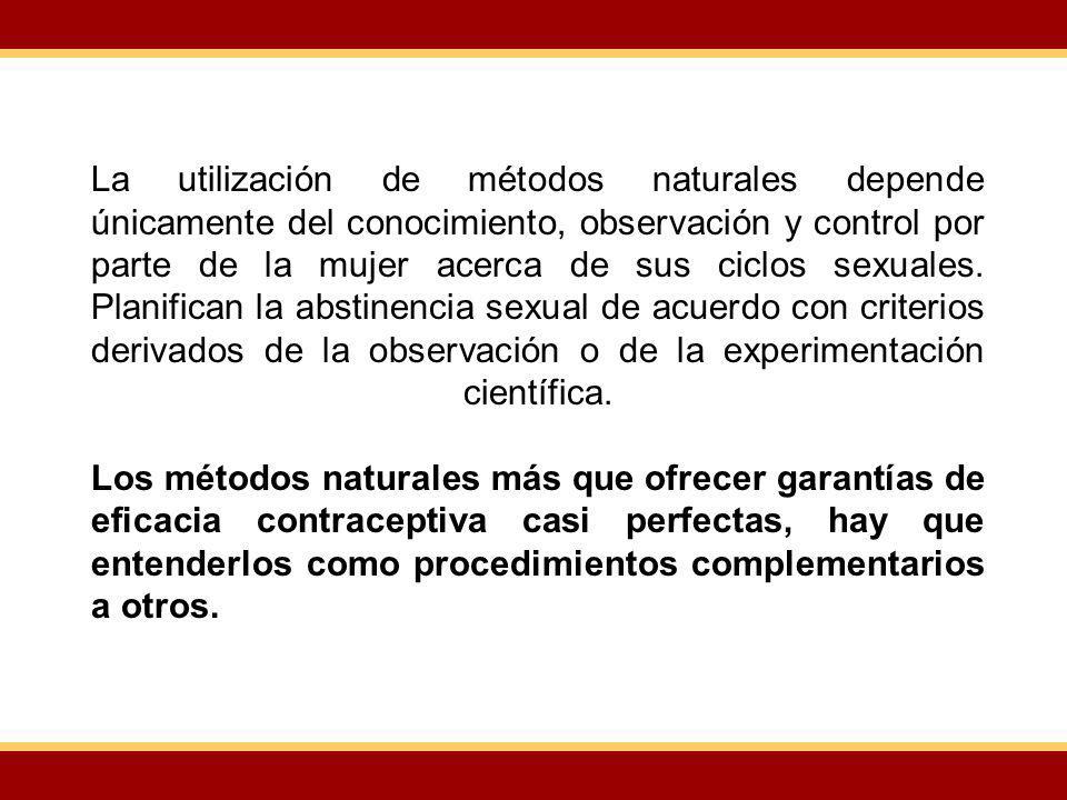 La utilización de métodos naturales depende únicamente del conocimiento, observación y control por parte de la mujer acerca de sus ciclos sexuales.