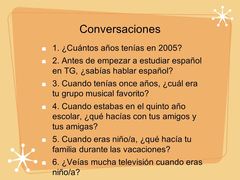 Conversaciones 1. ¿Cuántos años tenías en 2005