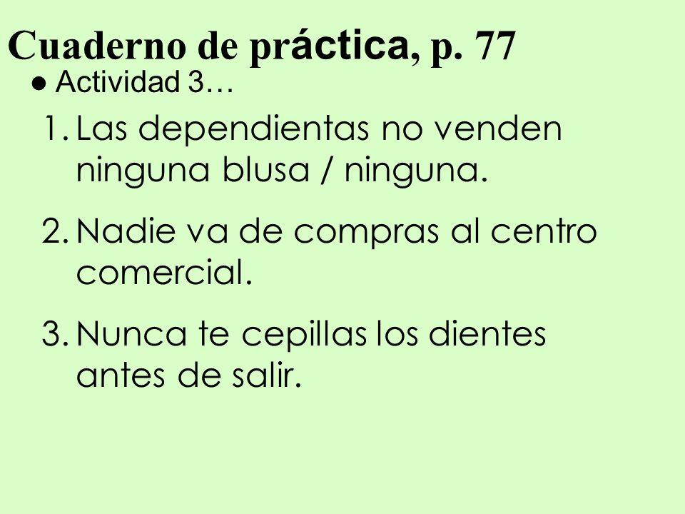 Cuaderno de práctica, p. 77 Actividad 3… Las dependientas no venden ninguna blusa / ninguna. Nadie va de compras al centro comercial.