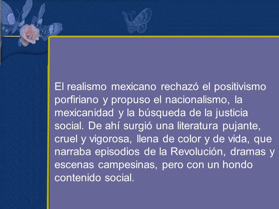 El realismo mexicano rechazó el positivismo porfiriano y propuso el nacionalismo, la mexicanidad y la búsqueda de la justicia social.