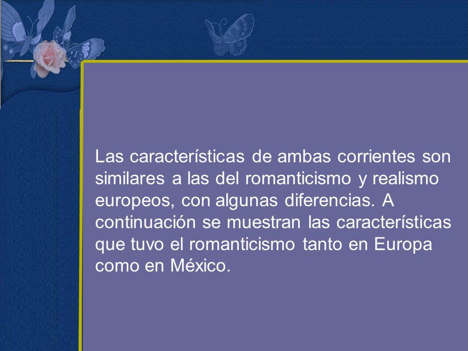 Las características de ambas corrientes son similares a las del romanticismo y realismo europeos, con algunas diferencias.