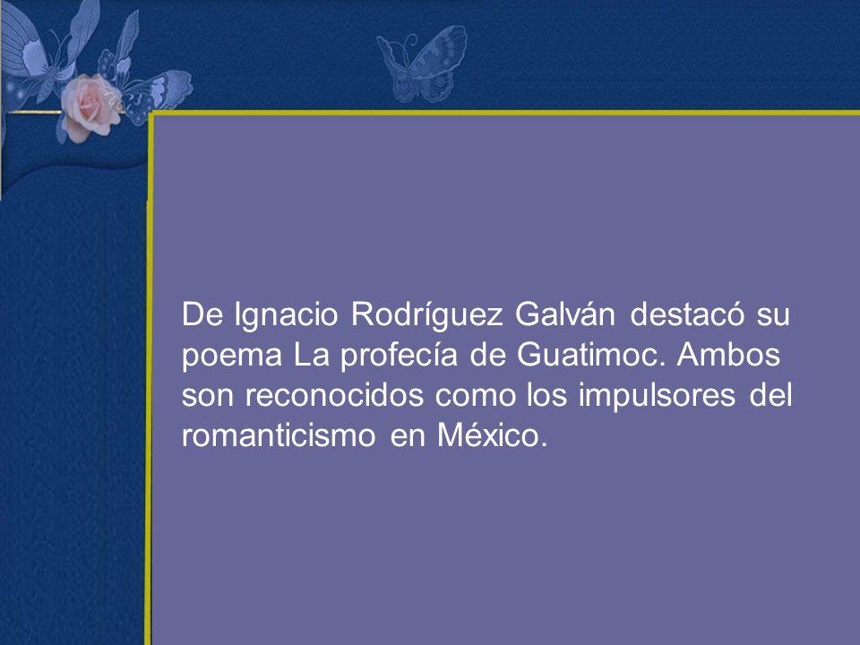 De Ignacio Rodríguez Galván destacó su poema La profecía de Guatimoc
