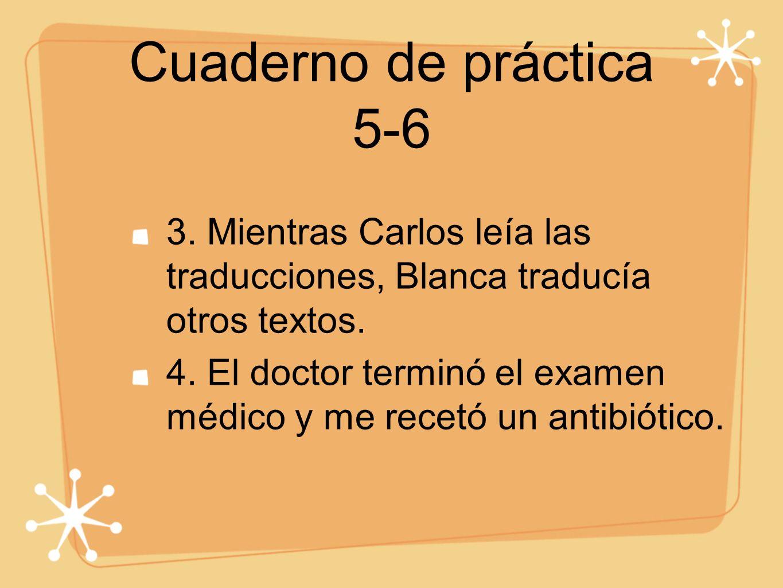 Cuaderno de práctica 5-63. Mientras Carlos leía las traducciones, Blanca traducía otros textos.