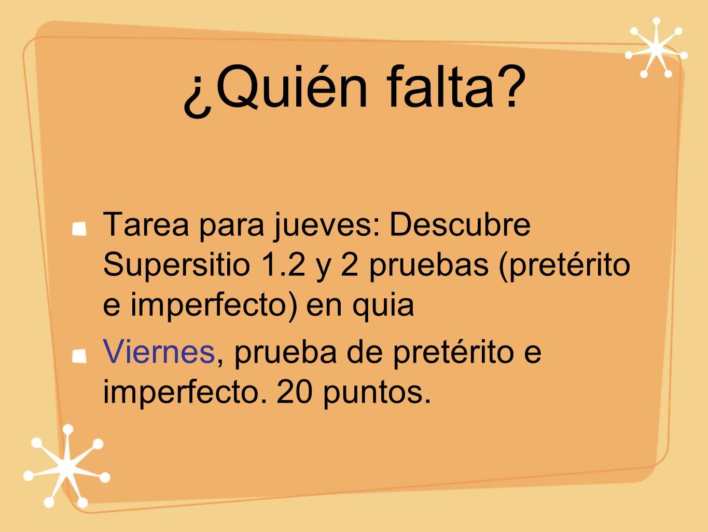 ¿Quién falta Tarea para jueves: Descubre Supersitio 1.2 y 2 pruebas (pretérito e imperfecto) en quia.