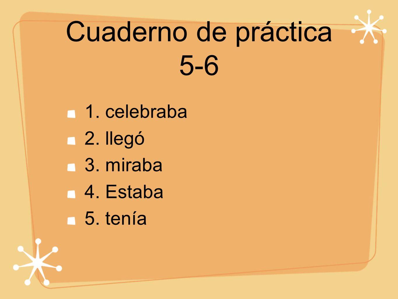 Cuaderno de práctica 5-6 1. celebraba 2. llegó 3. miraba 4. Estaba