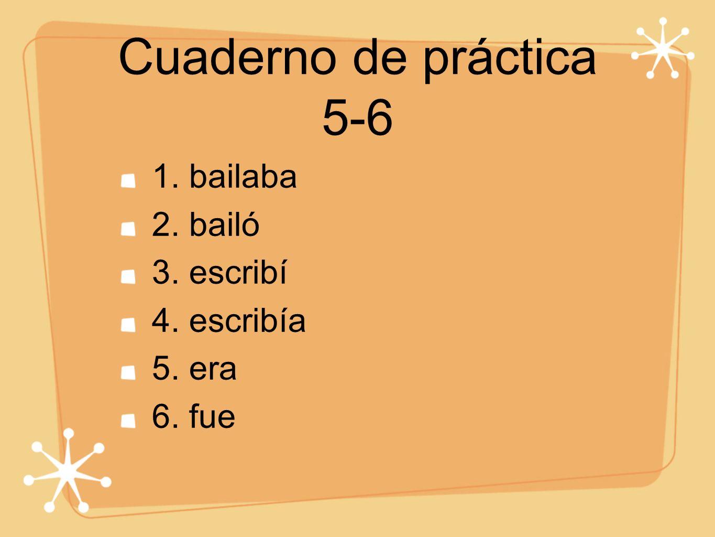 Cuaderno de práctica 5-6 1. bailaba 2. bailó 3. escribí 4. escribía